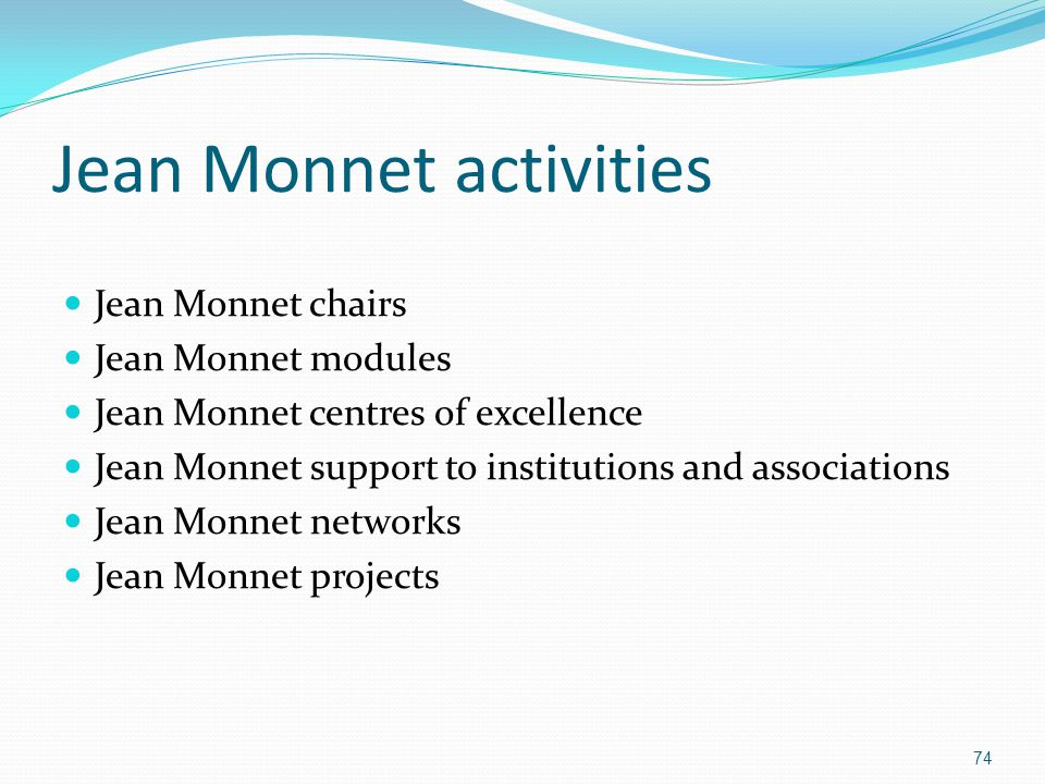 Jean Monnet activities Jean Monnet chairs Jean Monnet modules Jean Monnet centres of excellence Jean Monnet support to institutions and associations J