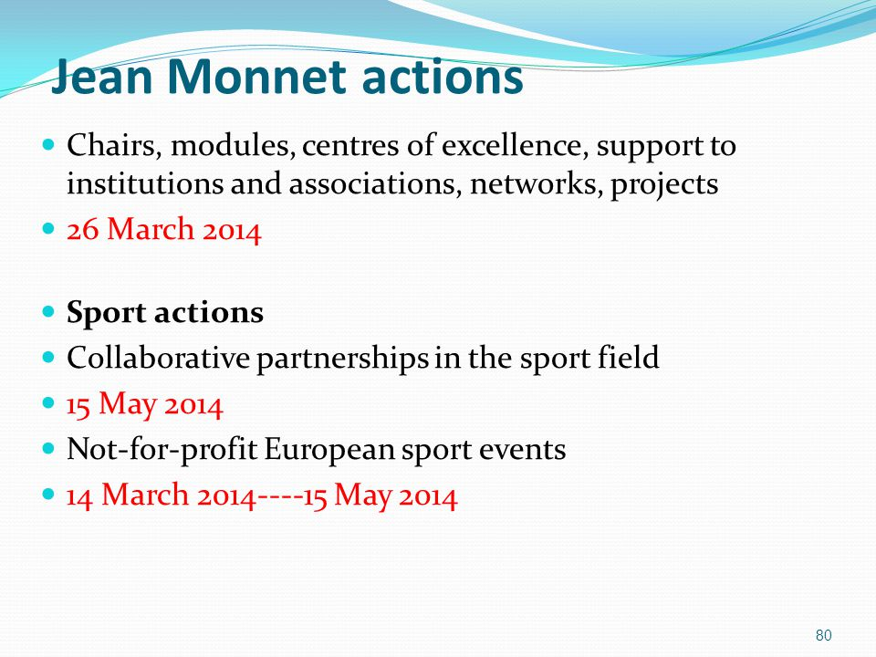 Jean Monnet actions Chairs, modules, centres of excellence, support to institutions and associations, networks, projects 26 March 2014 Sport actions C