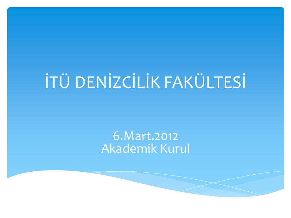 İTÜ DENİZCİLİK FAKÜLTESİ 6.Mart.2012 Akademik Kurul
