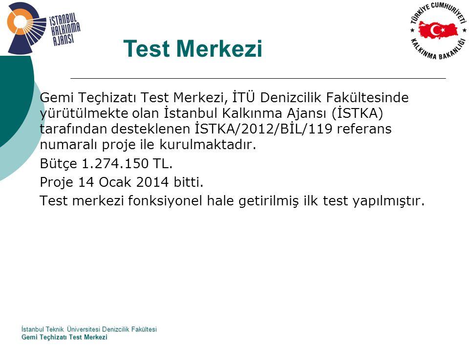 Gemi Teçhizatı Test Merkezi, İTÜ Denizcilik Fakültesinde yürütülmekte olan İstanbul Kalkınma Ajansı (İSTKA) tarafından desteklenen İSTKA/2012/BİL/119 referans numaralı proje ile kurulmaktadır.