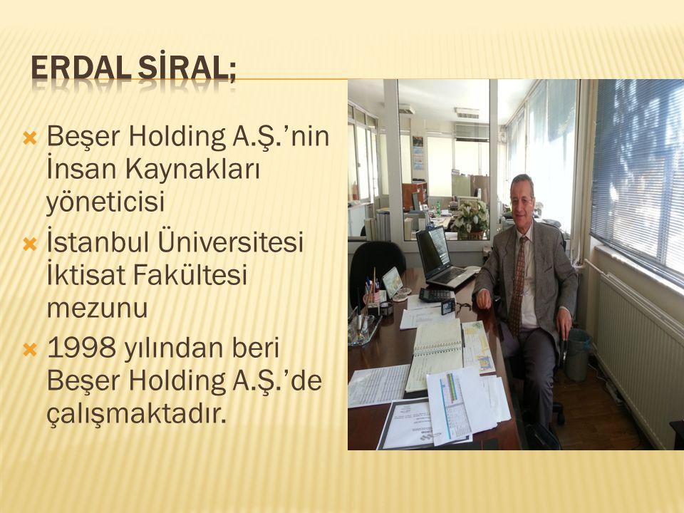  Beşer Holding A.Ş.'nin İnsan Kaynakları yöneticisi  İstanbul Üniversitesi İktisat Fakültesi mezunu  1998 yılından beri Beşer Holding A.Ş.'de çalış