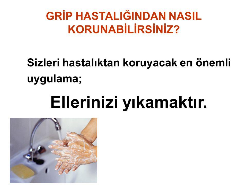 Sizleri hastalıktan koruyacak en önemli uygulama; Ellerinizi yıkamaktır. GRİP HASTALIĞINDAN NASIL KORUNABİLİRSİNİZ?