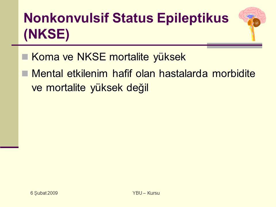 6 Şubat 2009 YBU – Kursu Nonkonvulsif Status Epileptikus (NKSE) Koma ve NKSE mortalite yüksek Koma ve NKSE mortalite yüksek Mental etkilenim hafif ola