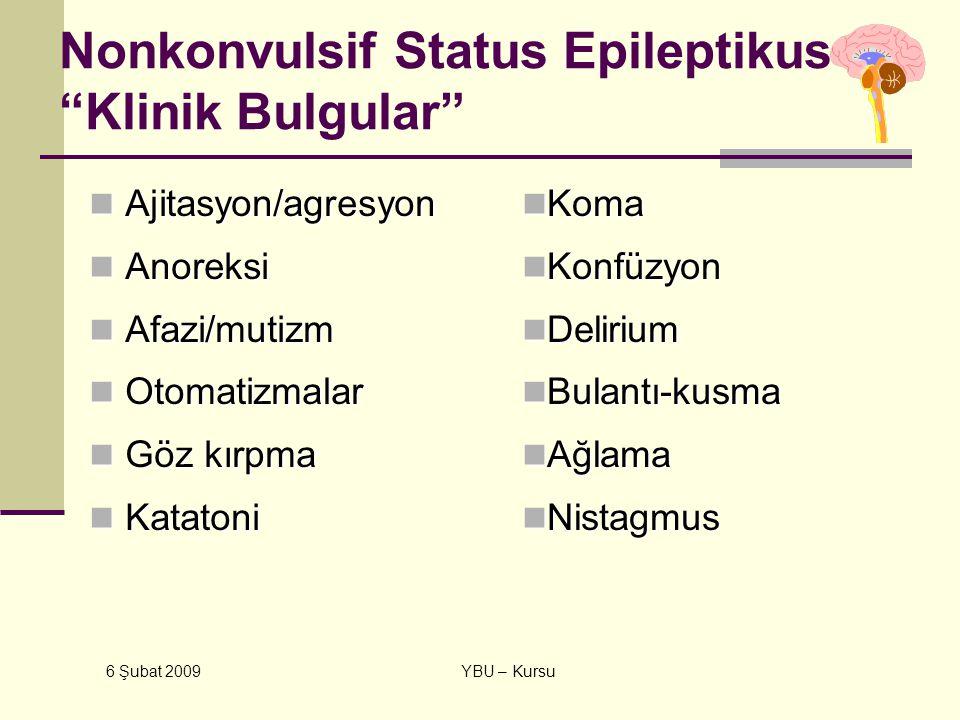"6 Şubat 2009 YBU – Kursu Nonkonvulsif Status Epileptikus ""Klinik Bulgular"" Ajitasyon/agresyon Ajitasyon/agresyon Anoreksi Anoreksi Afazi/mutizm Afazi/"