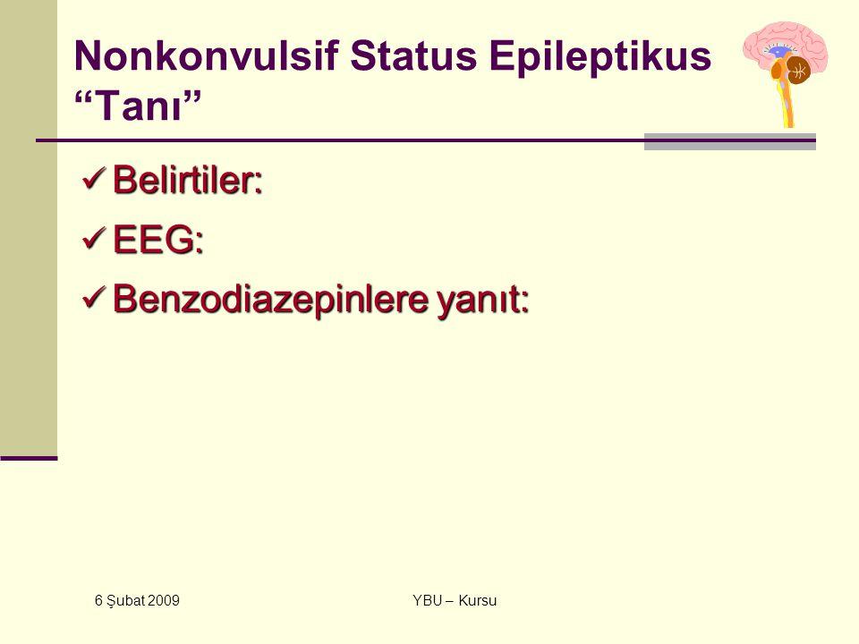 """6 Şubat 2009 YBU – Kursu Nonkonvulsif Status Epileptikus """"Tanı"""" Belirtiler: Belirtiler: EEG: EEG: Benzodiazepinlere yanıt: Benzodiazepinlere yanıt:"""