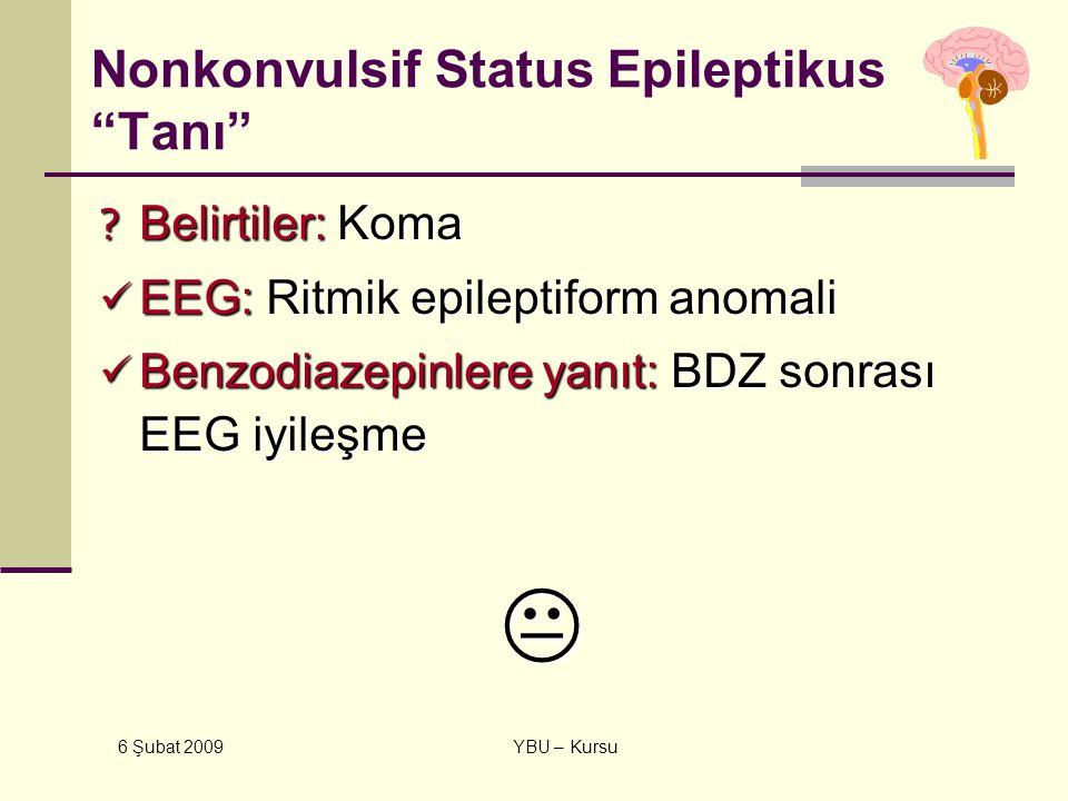 """6 Şubat 2009 YBU – Kursu Nonkonvulsif Status Epileptikus """"Tanı"""" ? Belirtiler: Koma EEG: Ritmik epileptiform anomali EEG: Ritmik epileptiform anomali B"""