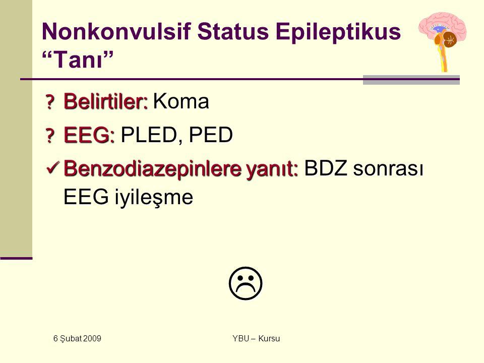 """6 Şubat 2009 YBU – Kursu Nonkonvulsif Status Epileptikus """"Tanı"""" ? Belirtiler: Koma ? EEG: PLED, PED Benzodiazepinlere yanıt: BDZ sonrası EEG iyileşme"""