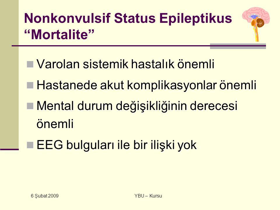 """6 Şubat 2009 YBU – Kursu Nonkonvulsif Status Epileptikus """"Mortalite"""" Varolan sistemik hastalık önemli Varolan sistemik hastalık önemli Hastanede akut"""