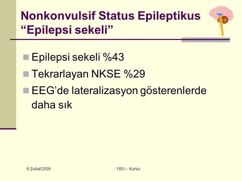 "6 Şubat 2009 YBU – Kursu Nonkonvulsif Status Epileptikus ""Epilepsi sekeli"" Epilepsi sekeli %43 Epilepsi sekeli %43 Tekrarlayan NKSE %29 Tekrarlayan NK"