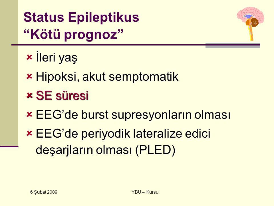 """6 Şubat 2009 YBU – Kursu Status Epileptikus """"Kötü prognoz""""  İleri yaş  Hipoksi, akut semptomatik  SE süresi  EEG'de burst supresyonların olması """