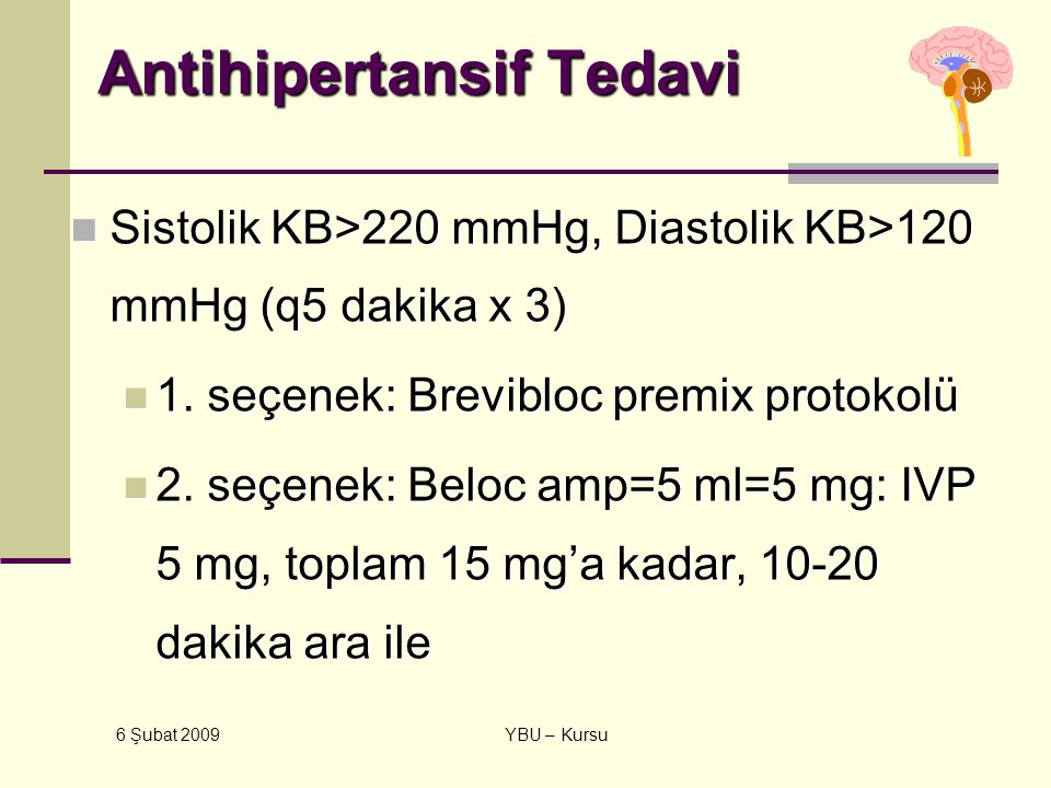 6 Şubat 2009 YBU – Kursu Antihipertansif Tedavi Sistolik KB>220 mmHg, Diastolik KB>120 mmHg (q5 dakika x 3) Sistolik KB>220 mmHg, Diastolik KB>120 mmH