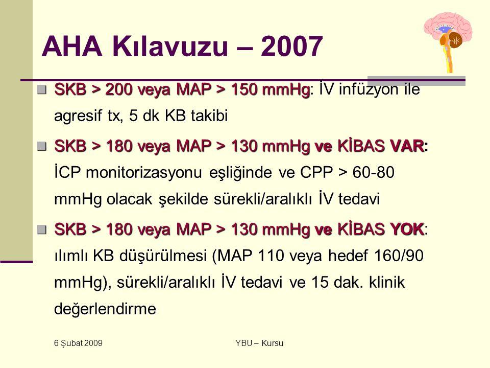 6 Şubat 2009 YBU – Kursu AHA Kılavuzu – 2007 SKB > 200 veya MAP > 150 mmHg: İV infüzyon ile agresif tx, 5 dk KB takibi SKB > 200 veya MAP > 150 mmHg: