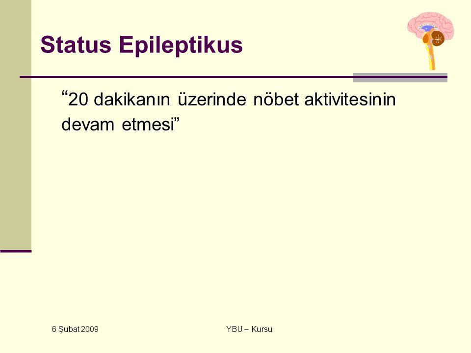 """6 Şubat 2009 YBU – Kursu Status Epileptikus """" 20 dakikanın üzerinde nöbet aktivitesinin devam etmesi"""""""