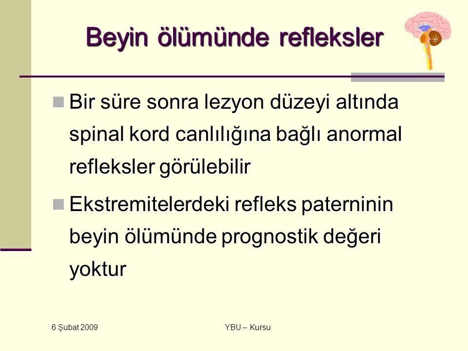 6 Şubat 2009 YBU – Kursu Beyin ölümünde refleksler Bir süre sonra lezyon düzeyi altında spinal kord canlılığına bağlı anormal refleksler görülebilir B