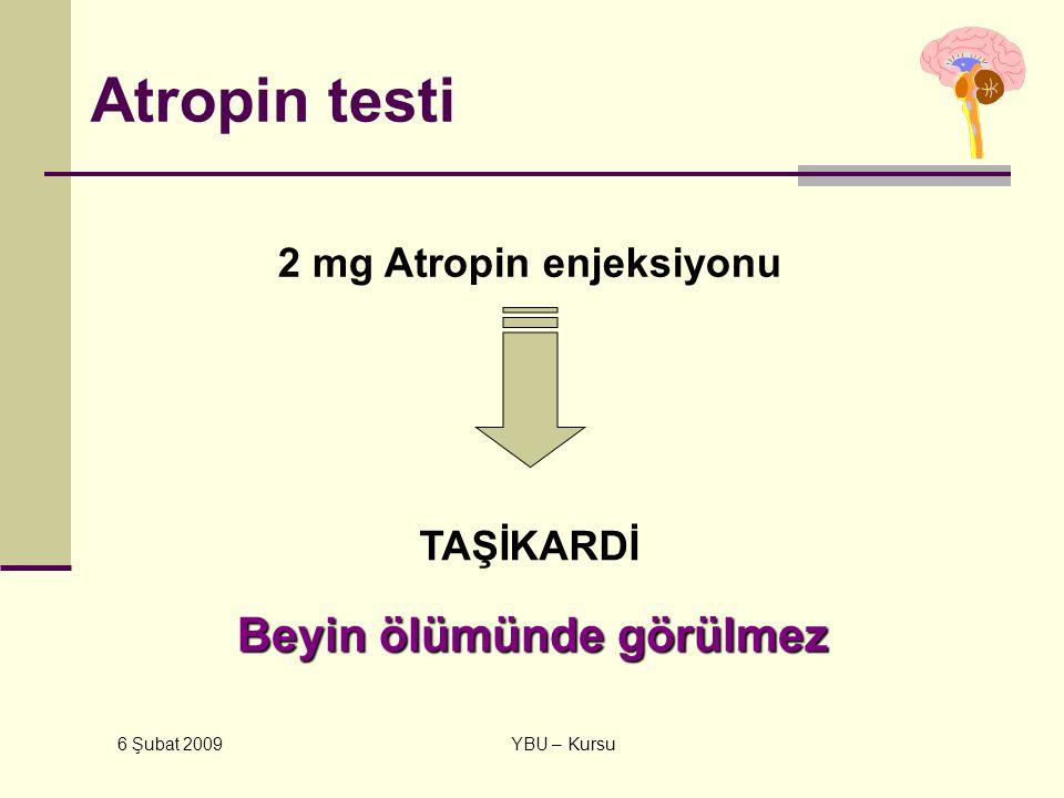 6 Şubat 2009 YBU – Kursu Atropin testi 2 mg Atropin enjeksiyonu TAŞİKARDİ Beyin ölümünde görülmez