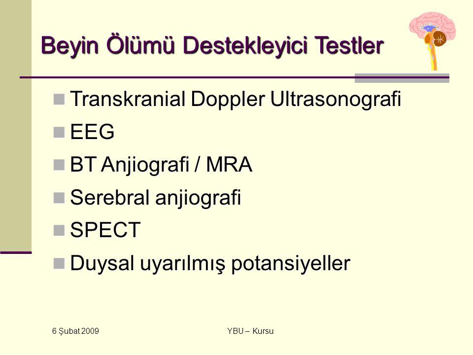 6 Şubat 2009 YBU – Kursu Beyin Ölümü Destekleyici Testler Transkranial Doppler Ultrasonografi Transkranial Doppler Ultrasonografi EEG EEG BT Anjiograf