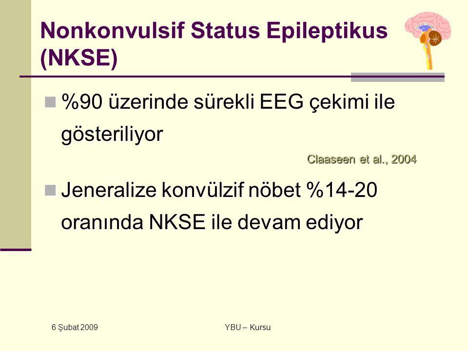 6 Şubat 2009 YBU – Kursu Nonkonvulsif Status Epileptikus (NKSE) %90 üzerinde sürekli EEG çekimi ile gösteriliyor Claaseen et al., 2004 %90 üzerinde sü