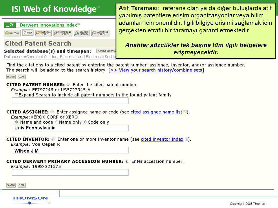 Copyright 2006 Thomson Atıf Taraması: referans olan ya da diğer buluşlarda atıf yapılmış patentlere erişim organizasyonlar veya bilim adamları için önemlidir.