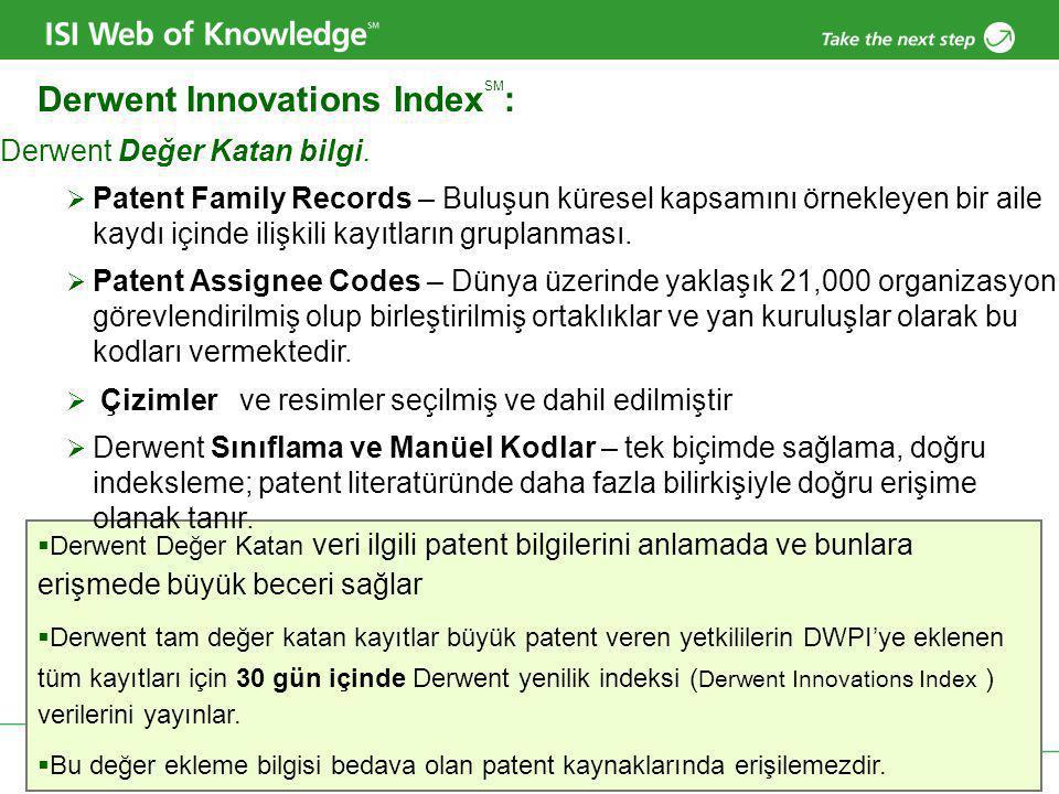 Copyright 2006 Thomson  Derwent Değer Katan veri ilgili patent bilgilerini anlamada ve bunlara erişmede büyük beceri sağlar  Derwent tam değer katan kayıtlar büyük patent veren yetkililerin DWPI'ye eklenen tüm kayıtları için 30 gün içinde Derwent yenilik indeksi ( Derwent Innovations Index ) verilerini yayınlar.