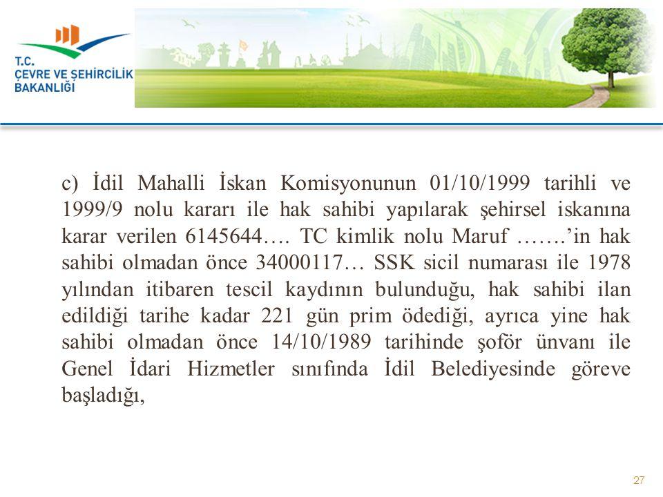 c) İdil Mahalli İskan Komisyonunun 01/10/1999 tarihli ve 1999/9 nolu kararı ile hak sahibi yapılarak şehirsel iskanına karar verilen 6145644…. TC kiml