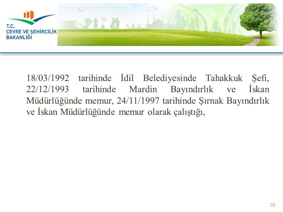 18/03/1992 tarihinde İdil Belediyesinde Tahakkuk Şefi, 22/12/1993 tarihinde Mardin Bayındırlık ve İskan Müdürlüğünde memur, 24/11/1997 tarihinde Şırna
