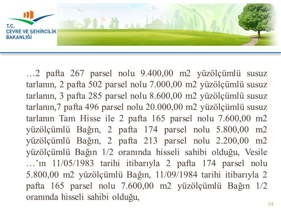 …2 pafta 267 parsel nolu 9.400,00 m2 yüzölçümlü susuz tarlanın, 2 pafta 502 parsel nolu 7.000,00 m2 yüzölçümlü susuz tarlanın, 3 pafta 285 parsel nolu
