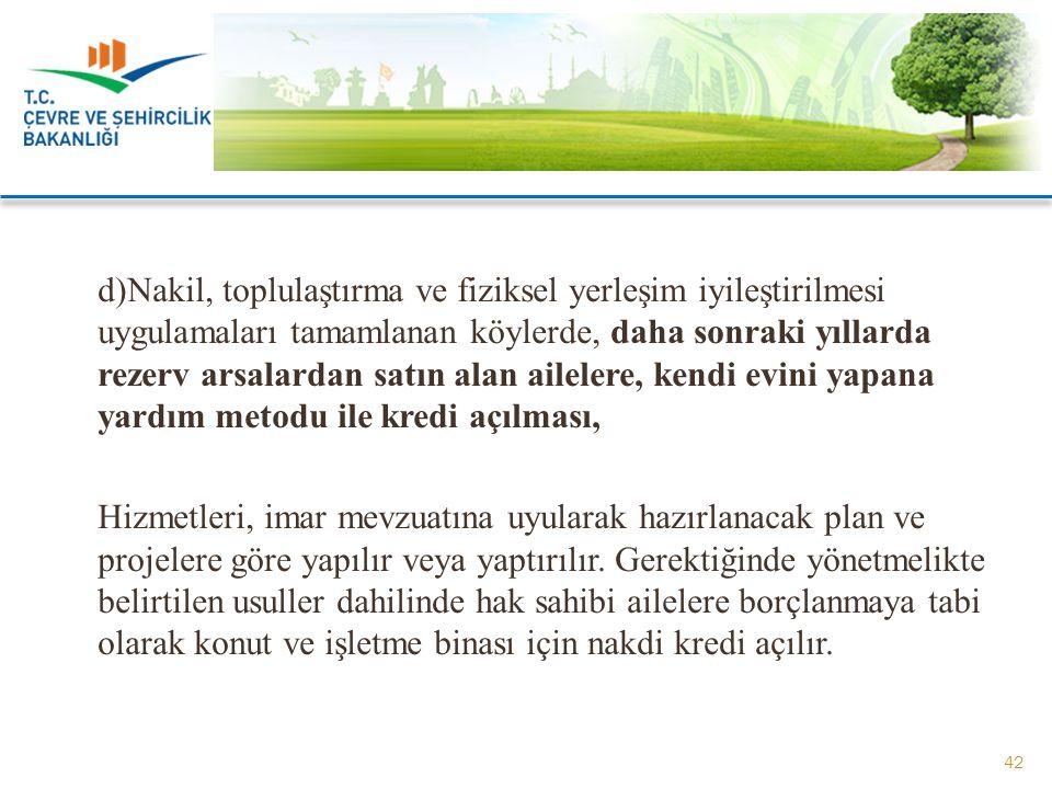 d)Nakil, toplulaştırma ve fiziksel yerleşim iyileştirilmesi uygulamaları tamamlanan köylerde, daha sonraki yıllarda rezerv arsalardan satın alan ailel