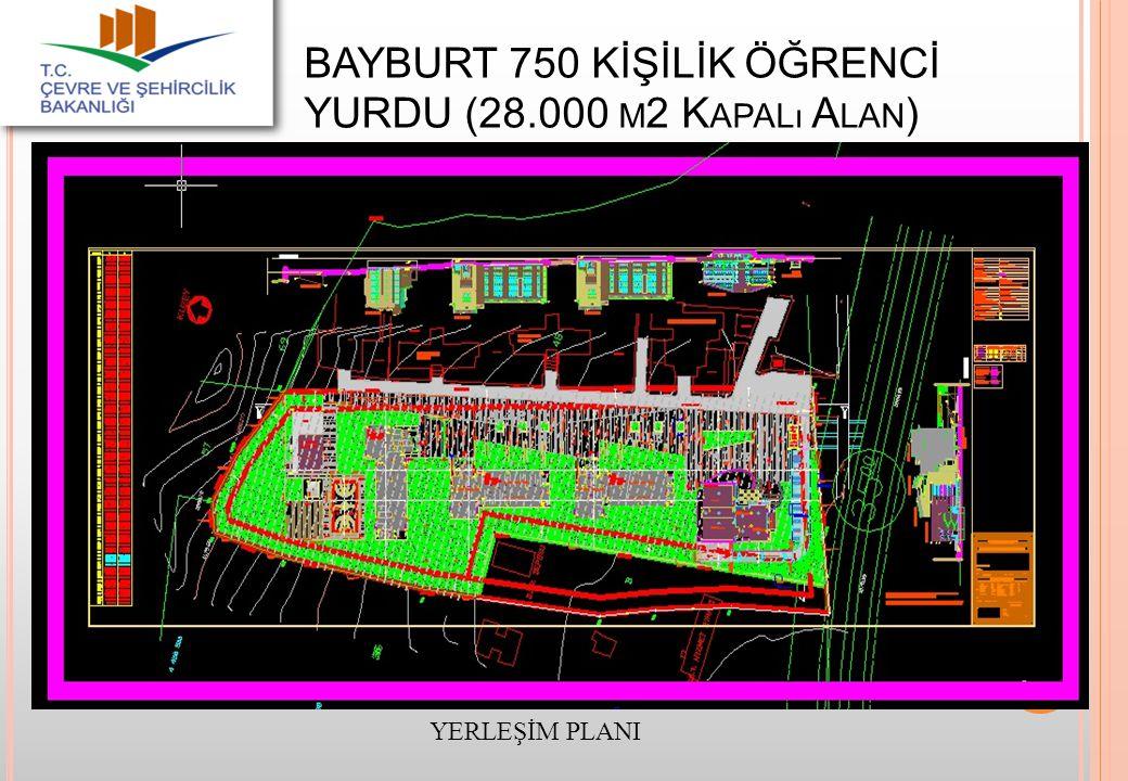 BAYBURT 750 KİŞİLİK ÖĞRENCİ YURDU (28.000 M 2 K APALı A LAN ) 15 YERLEŞİM PLANI