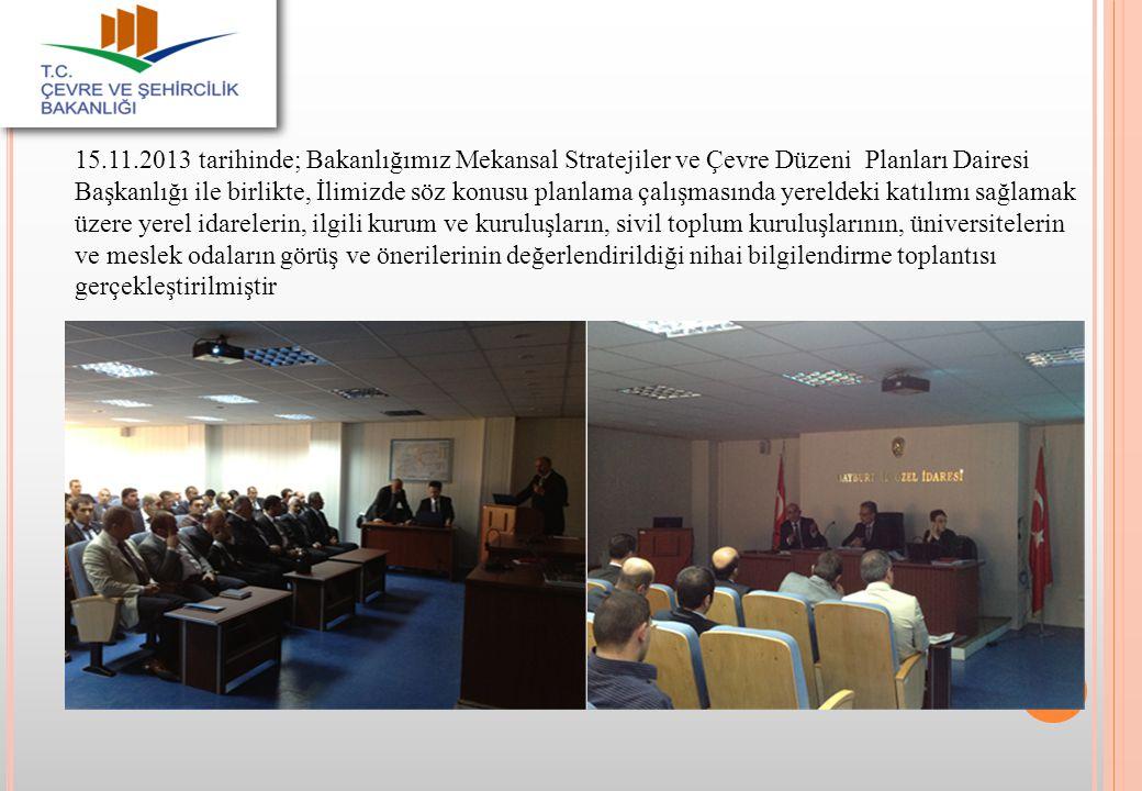 48 15.11.2013 tarihinde; Bakanlığımız Mekansal Stratejiler ve Çevre Düzeni Planları Dairesi Başkanlığı ile birlikte, İlimizde söz konusu planlama çalı