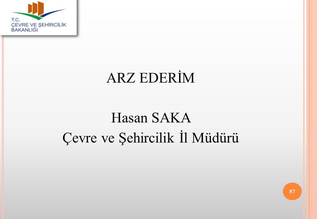 57 ARZ EDERİM Hasan SAKA Çevre ve Şehircilik İl Müdürü