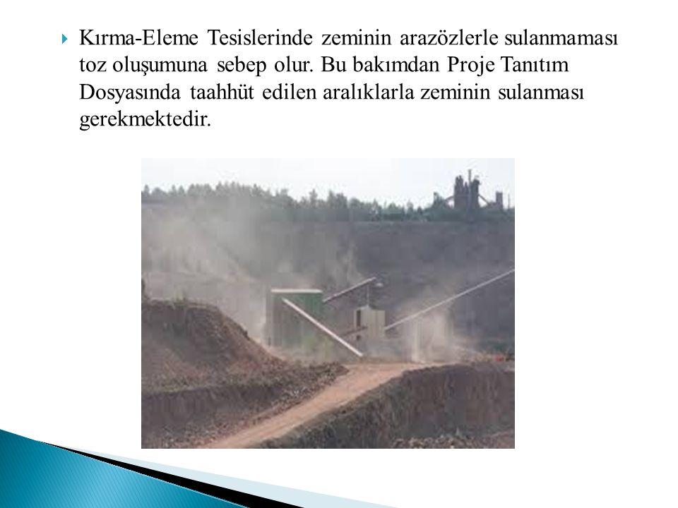  Kırma-Eleme Tesislerinde zeminin arazözlerle sulanmaması toz oluşumuna sebep olur. Bu bakımdan Proje Tanıtım Dosyasında taahhüt edilen aralıklarla z