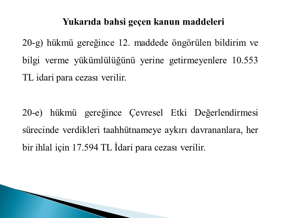 20-g) hükmü gereğince 12. maddede öngörülen bildirim ve bilgi verme yükümlülüğünü yerine getirmeyenlere 10.553 TL idari para cezası verilir. 20-e) hük