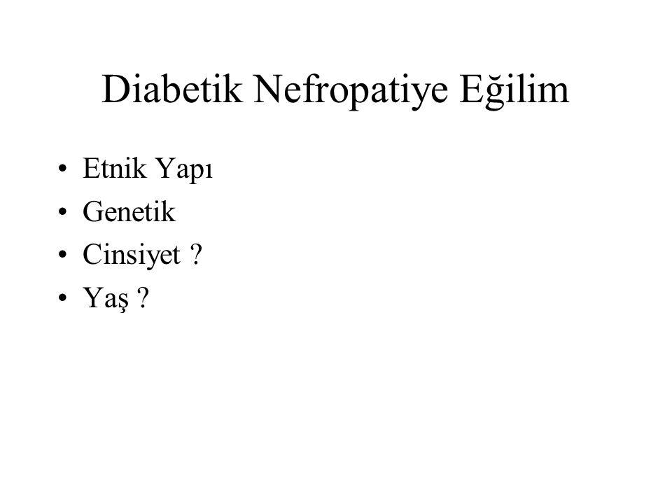 Diabetik Nefropatiye Eğilim Etnik Yapı Genetik Cinsiyet ? Yaş ?