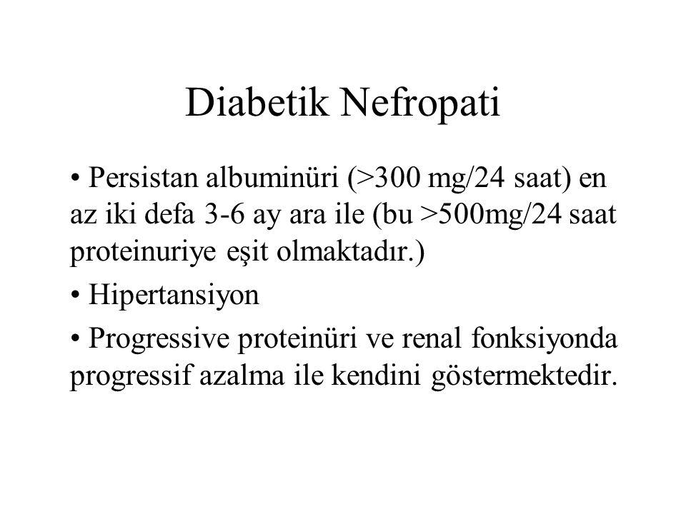 Diabetik Nefropati Persistan albuminüri (>300 mg/24 saat) en az iki defa 3-6 ay ara ile (bu >500mg/24 saat proteinuriye eşit olmaktadır.) Hipertansiyo