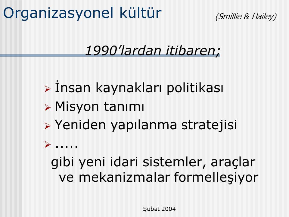 Şubat 2004 1990'lardan itibaren;  İnsan kaynakları politikası  Misyon tanımı  Yeniden yapılanma stratejisi ..... gibi yeni idari sistemler, araçla