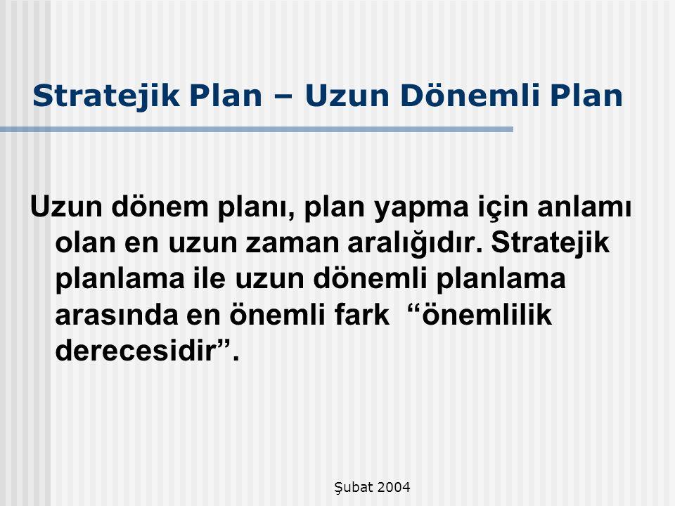 Şubat 2004 Stratejik Plan – Uzun Dönemli Plan Uzun dönem planı, plan yapma için anlamı olan en uzun zaman aralığıdır. Stratejik planlama ile uzun döne