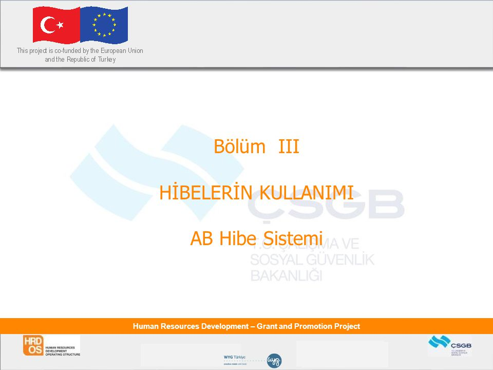 Human Resources Development – Grant and Promotion Project Bölüm III HİBELERİN KULLANIMI AB Hibe Sistemi