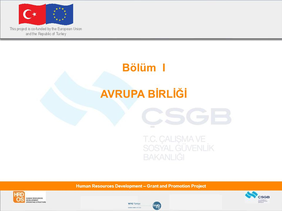Human Resources Development – Grant and Promotion Project Bölüm I AVRUPA BİRLİĞİ
