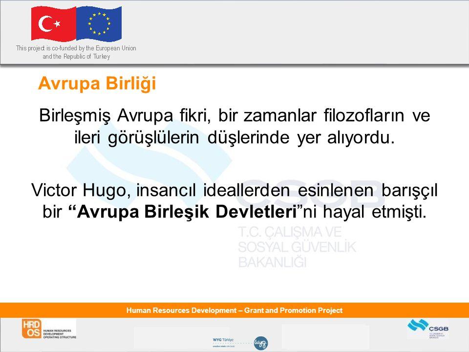 Human Resources Development – Grant and Promotion Project Avrupa Birliği ve Türkiye İlişkileri  10-11 Aralık 1999 tarihlerinde Helsinki de yapılan zirvede tam üyeliğe adaylığımız tescil edilerek Avrupa Birliği ile uzun bir geçmişi bulunan ilişkilerimizde yeni bir dönem başlamıştır.