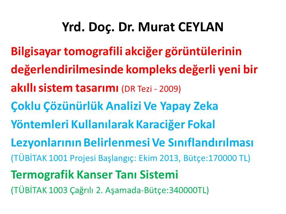 Yrd. Doç. Dr. Murat CEYLAN Bilgisayar tomografili akciğer görüntülerinin değerlendirilmesinde kompleks değerli yeni bir akıllı sistem tasarımı (DR Tez