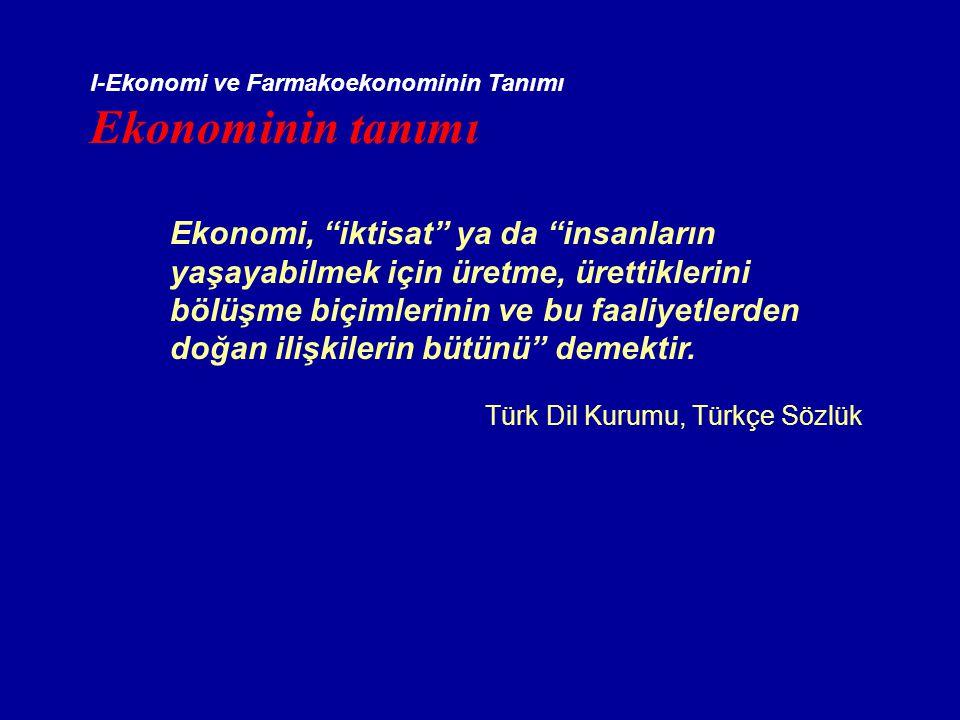 """I-Ekonomi ve Farmakoekonominin Tanımı Ekonominin tanımı Ekonomi, """"iktisat"""" ya da """"insanların yaşayabilmek için üretme, ürettiklerini bölüşme biçimleri"""