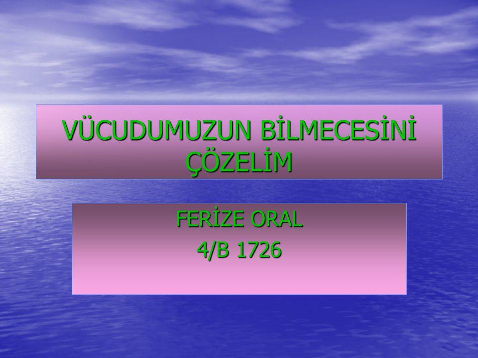 VÜCUDUMUZUN BİLMECESİNİ ÇÖZELİM FERİZE ORAL 4/B 1726