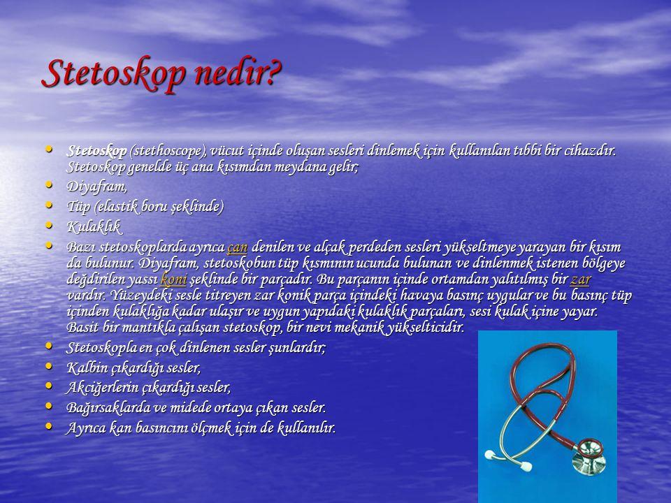 Stetoskop nedir? Stetoskop (stethoscope), vücut içinde oluşan sesleri dinlemek için kullanılan tıbbi bir cihazdır. Stetoskop genelde üç ana kısımdan m