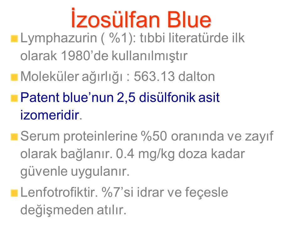 İzosülfan Blue Lymphazurin ( %1): tıbbi literatürde ilk olarak 1980'de kullanılmıştır Moleküler ağırlığı : 563.13 dalton Patent blue'nun 2,5 disülfonik asit izomeridir.