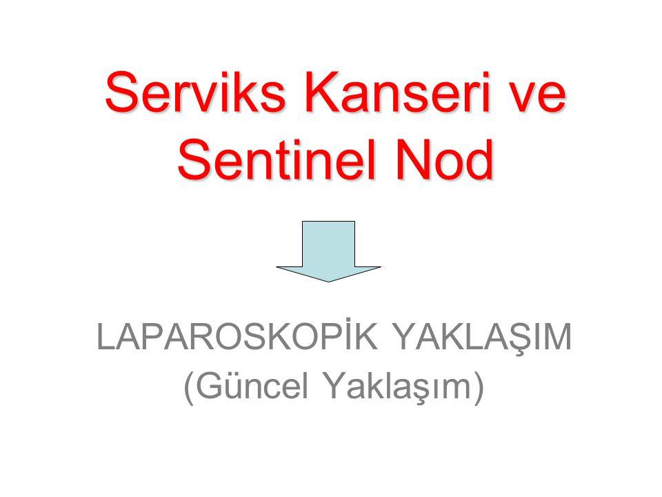 Serviks Kanseri ve Sentinel Nod LAPAROSKOPİK YAKLAŞIM (Güncel Yaklaşım)