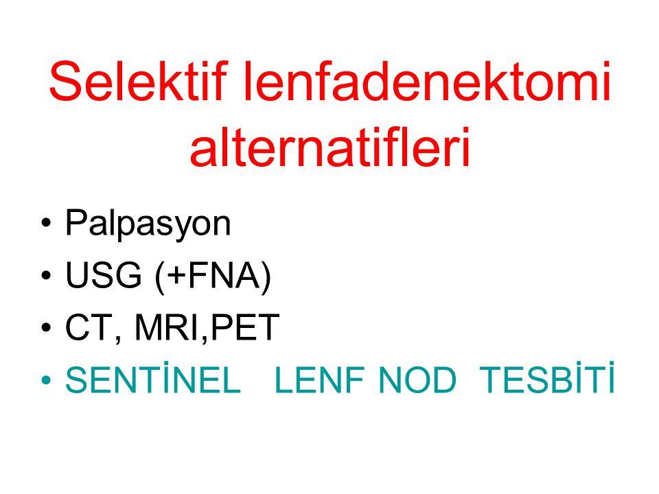 Selektif lenfadenektomi alternatifleri Palpasyon USG (+FNA) CT, MRI,PET SENTİNEL LENF NOD TESBİTİ