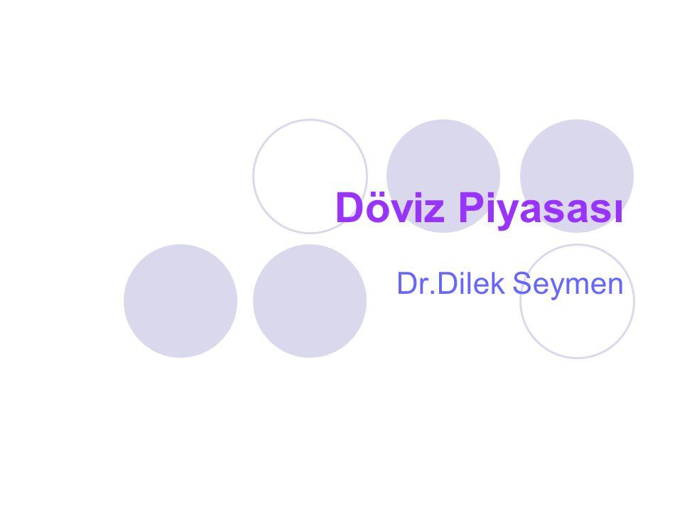Döviz Piyasası Dr.Dilek Seymen