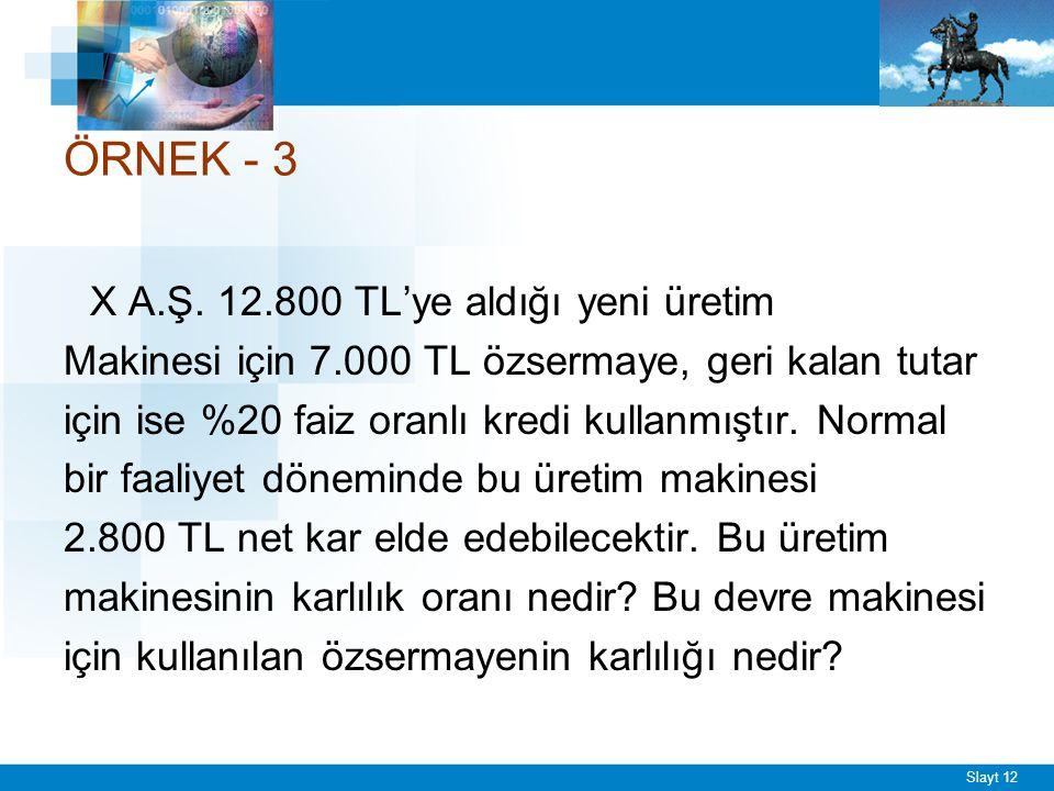 Slayt 12 ÖRNEK - 3 X A.Ş. 12.800 TL'ye aldığı yeni üretim Makinesi için 7.000 TL özsermaye, geri kalan tutar için ise %20 faiz oranlı kredi kullanmışt