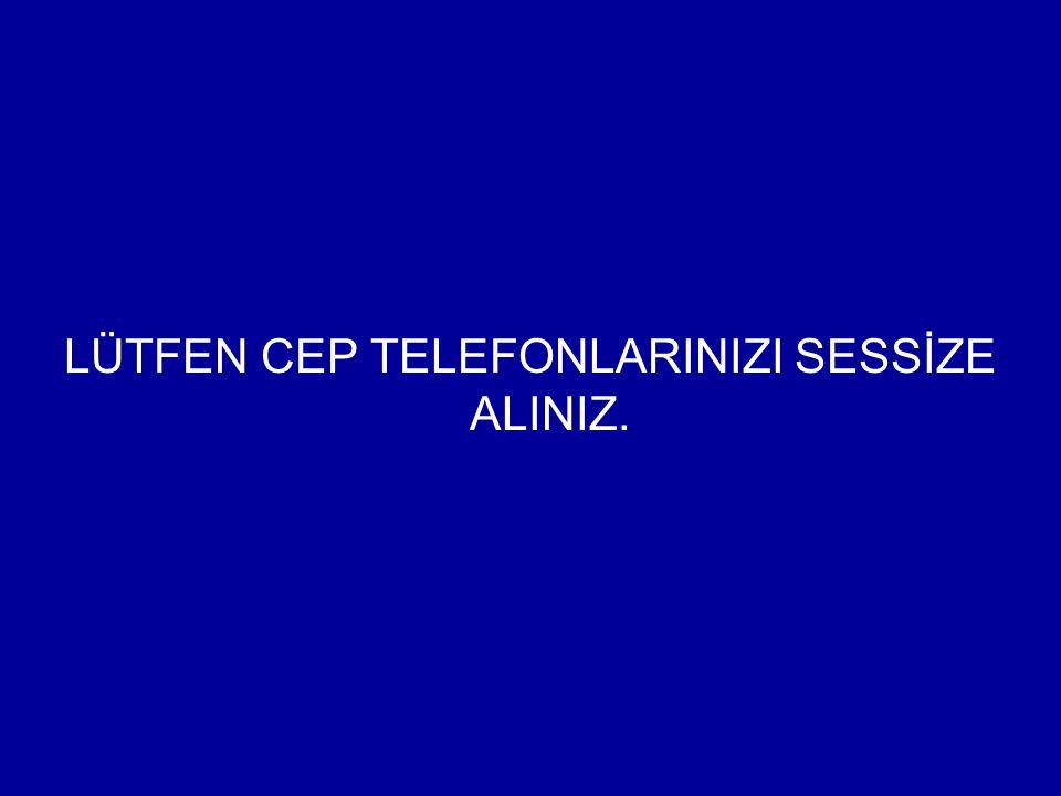 LÜTFEN CEP TELEFONLARINIZI SESSİZE ALINIZ.