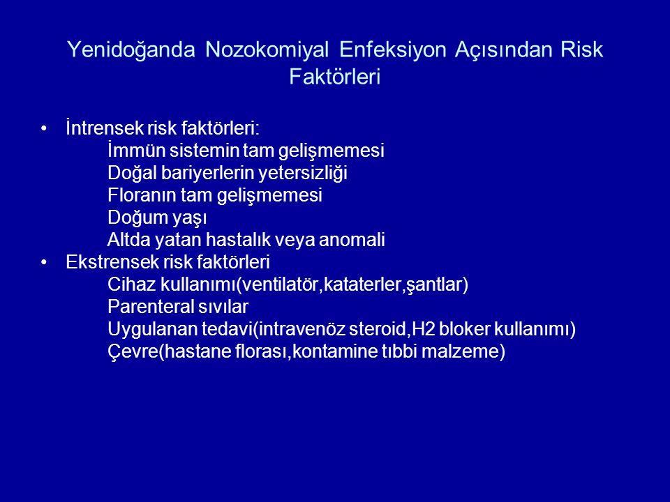 Yenidoğanda Nozokomiyal Enfeksiyon Açısından Risk Faktörleri İntrensek risk faktörleri: İmmün sistemin tam gelişmemesi Doğal bariyerlerin yetersizliği